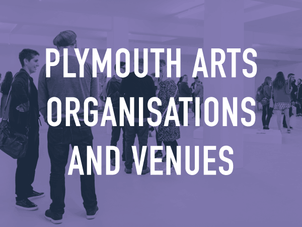 Plymouth Arts Organisations and Venues